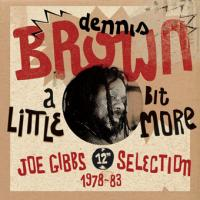Album: DENNIS BROWN - A little bit more - Joe Gibbs Selection 1978-83