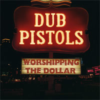 Album: DUB PISTOLS - Worshipping the Dollar