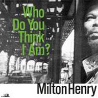 Album: MILTON HENRY - Who Do You Think I Am ?