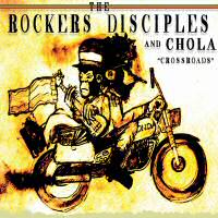 Album: ROCKERS DISCIPLES & CHOLA - Crossroads