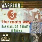 Album: JAH WARRIOR PRESENTS 3 THE ROOTS WAY - Ranking Joe, Trinity & U-Brown