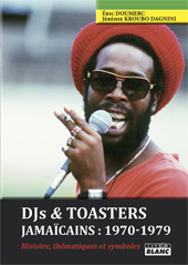 News reggae : ''Dj's & Toasters Jamaïcains'', par Eric Doumerc et Jérémie Kroubo Dagnini