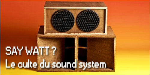 Say Watt ? Quand les sound systems s'exposent